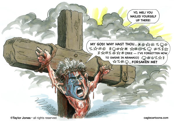The Passion of the Mel - COLOR © Taylor Jones,Politicalcartoons.com,Mel Gibson,violence,madness,anger management,anti-semitism,sexism,oksana grigorieva,the passion of the christ,opus dei,aramaic,braveheart