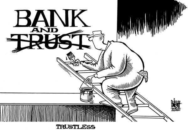 Randy Bish - Pittsburgh Tribune-Review - Trustless, b/w - English - BANKS,TRUST,ECONOMY,BAILOUT