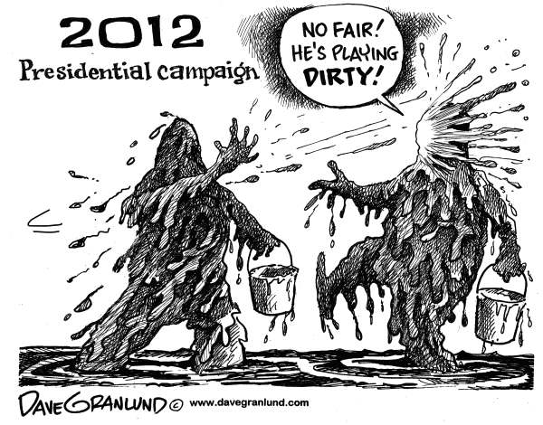 Dave Granlund - Politicalcartoons.com - Dirty 2012 campaign - English -  romney, gop, dirty, mud, conservative, whining, whiner, dirt, nasty, rotten, campaign, Obama, Barack, anger, angry, attack ads, Dems, Democrats, liberals Restrictions Lowell Sun prohibited
