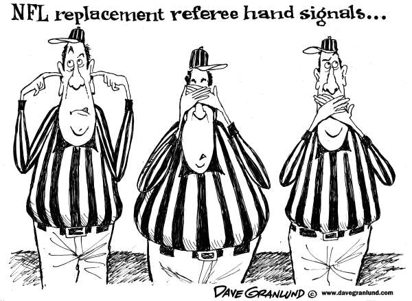 Dave Granlund - Politicalcartoons.com - NFL replacement refs - English - Referees, football, pro football, officials, NFL, refs, replacements, hand signals, missed calls, bad calls,