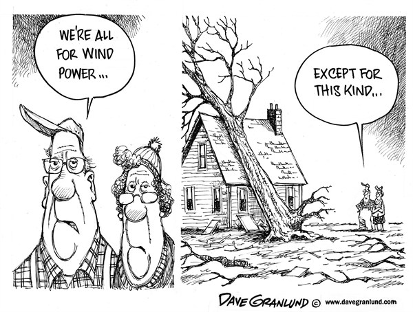 Dave Granlund - Politicalcartoons.com - Wind power - English - Wind power, winds, high winds, storm, hurricane, sandy, trees, damage, green energy, wind farm, wind energy, wind turbines, wind generators