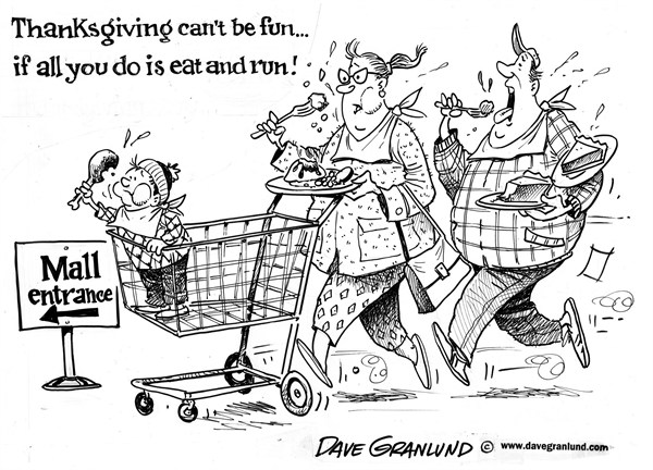 Dave Granlund - Politicalcartoons.com - Thanksgiving and shopping - English - Thanksgiving, black friday, black thursday, black friday creep, Xmas, Christmas, presents, discounts, sales, malls, shopping malls, turkey, meal, dinner, feast, eat and run, eat n run, families, together gathering