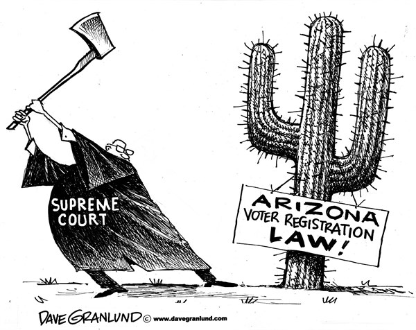 Dave Granlund - Politicalcartoons.com - Arizona voter law cut down - English - AZ, supreme court, USSC, voter registration, voter registration law, us supreme court, rejects, knocked down, verdict, rules, against, state law, arizona registration, documentationcourt ruling,