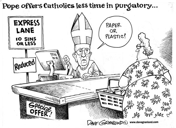 Dave Granlund - Politicalcartoons.com - Pope and purgatory - English - Pope Francis, Francis, papal, vatican, catholic, catholics, time in purgatory, twitter, tweets,less time, reduced