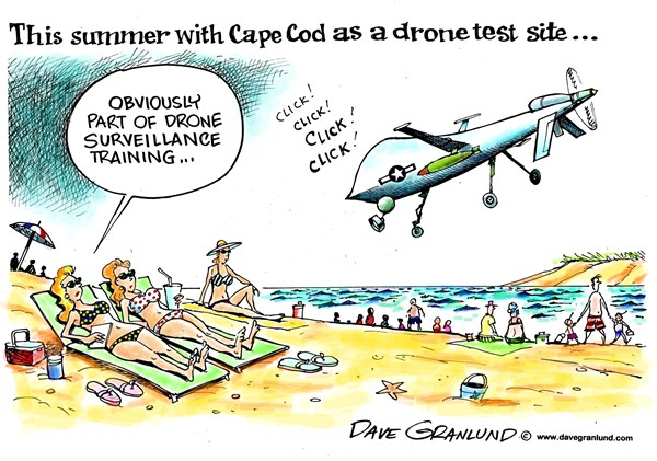 Dave Granlund - Politicalcartoons.com - Cape Cod drone site and privacy - English - Cape Cod, MA, massachusetts, Joint Base Cape Cod, drone testing, drone training, USAF, US military, privacy, photos, filming, surveillance, cameras, beaches, people, tourists, ocean, homeland security, summer, government drones, laws, restrictions, limits