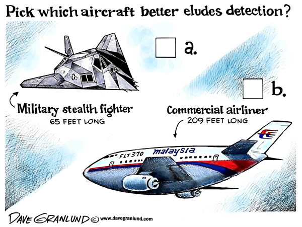 Malaysia Flight 370 © Dave Granlund,Politicalcartoons.com,		stealth,missing,undetected,radar,hunt,search,aircraft,boeing 777,777,airliner,searching,response,indian ocean,china,malayasia,inept,sabotage,terrorism,black box,investigation,probe,vanished,disappeared,commercial
